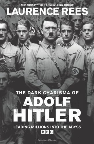 The Dark Charisma of Adolf Hitler: Leading: Rees, Lawrence