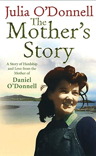 9780091917975: The Mother's Story: A Story of Hardship and Love from the Mother of Daniel O'Donnell