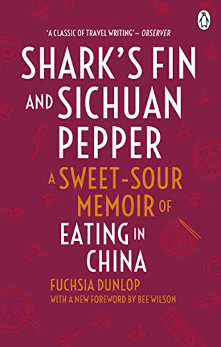 Shark's Fin and Sichuan Pepper: A Sweet-Sour Memoir of Eating in China (9780091918323) by Fuchsia Dunlop