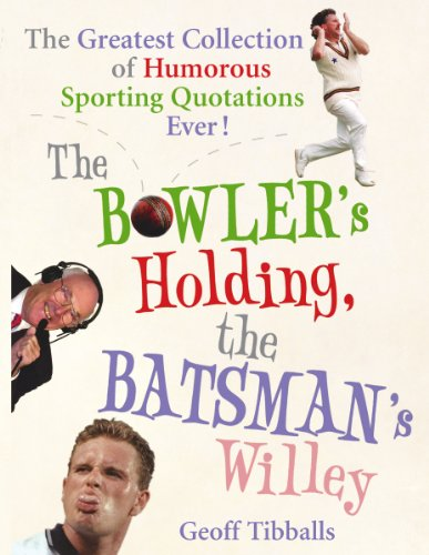 9780091918415: The Bowler's Holding, the Batsman's Willey: The Greatest Collection of Humorous Sporting Quotations Ever!