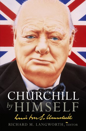 9780091918521: Churchill by Himself: The Life, Times and Opinions of Winston Churchill in his own Words