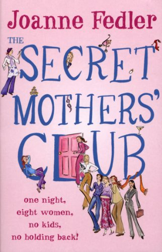 9780091918545: Secret Mothers' Club: One Night, Eight Women, No Kids, No Holding Back!