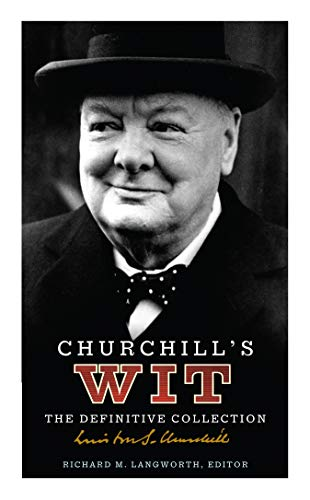 Stock image for Churchill's Wit: The Definitive Collection. [Editor], Richard M. Langworth for sale by Bayside Books