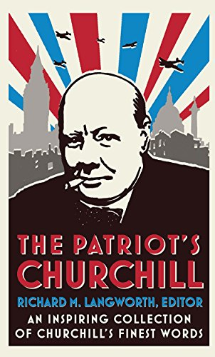 9780091920036: The Patriot's Churchill: An Inspiring Collection of Churchill's Finest Words