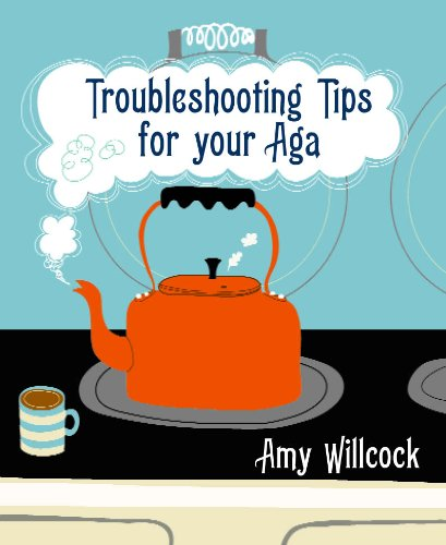 Troubleshooting Tips for Your Aga: Willcock, Amy