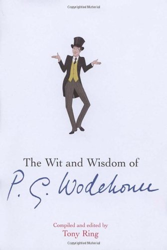 9780091921255: The Wit and Wisdom of P.G. Wodehouse