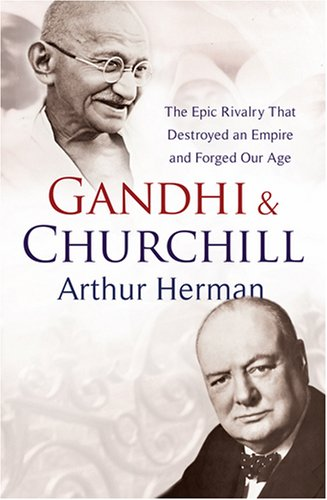 9780091921323: Gandhi and Churchill: The Rivalry That Destroyed an Empire and Forged Our Age