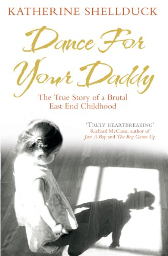 9780091921507: Dance for your Daddy: The True Story of a Brutal East End Childhood