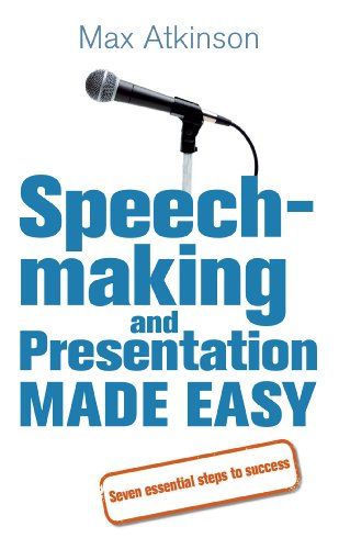 Speech-making and Presentation Made Easy: Seven Essential Steps to Success: Atkinson, Max