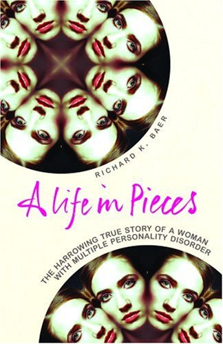 9780091922108: A Life in Pieces: The harrowing story of a woman with 17 personalities