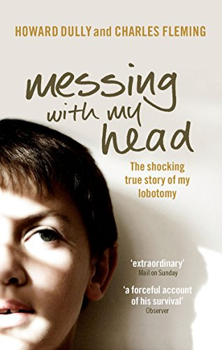 9780091922139: Messing With My Head. The Schocking True Story of My Lobotomy