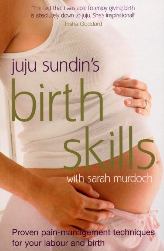 9780091922146: Juju Sundin's Birth Skills: Proven Pain-Management Techniques for Your Labour and Birth