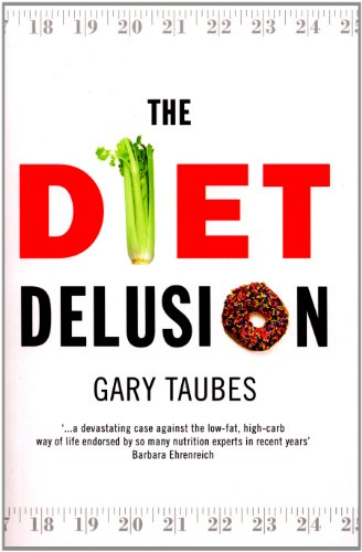 9780091922207: The Diet Delusion: Challenging the Conventional Wisdom on Diet, Weight Loss and Disease