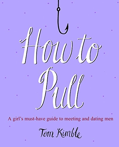 9780091922269: How to Pull: A Girl's Must-Have Guide to Meeting and Dating Men