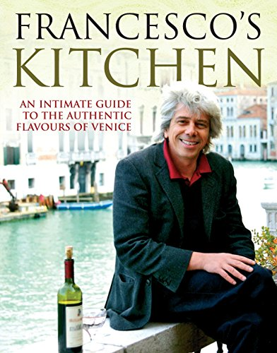 9780091922283: Francesco's Kitchen: An Intimate Guide to the Authentic Flavours of Venice