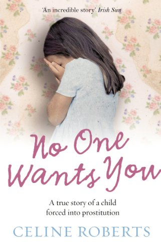 9780091922702: No One Wants You: A true story of a child forced into prostitution