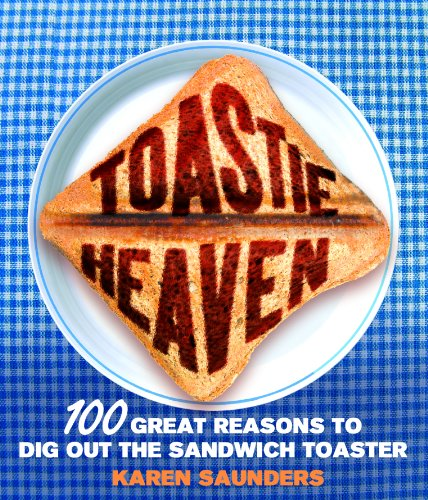 9780091922788: Toastie Heaven: 100 great reasons to dig out the sandwich toaster