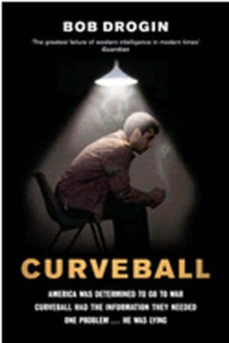 9780091923020: Curveball: Spies, Lies and the Man Behind Them - The Real Reason America Went to War in Iraq