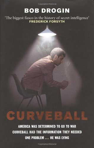 9780091923037: Curveball. Spies, Lies, and the Man Behind Them: The Real Reason America Went to War in Iraq.