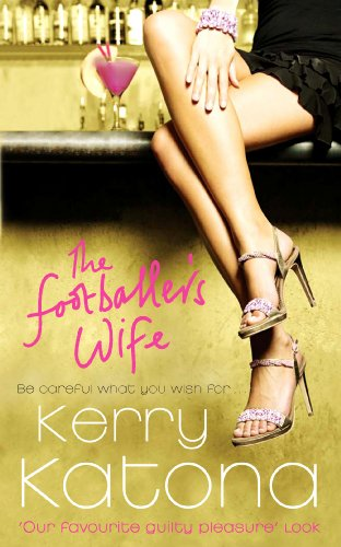 The Footballer's Wife: Be careful what you: Katona, Kerry