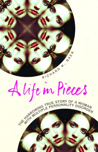 9780091923396: A Life in Pieces: The harrowing story of a woman with 17 personalities: How One Woman's Personality Was Shattered by Years of Abuse