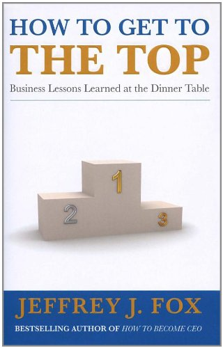 9780091923419: How to Get to the Top: Business lessons learned at the dinner table