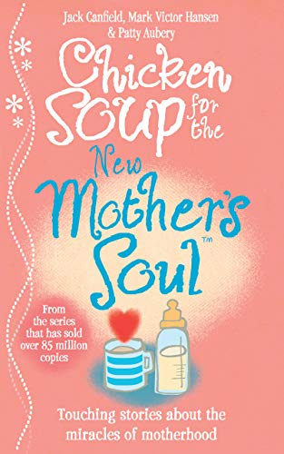 9780091923501: Chicken Soup for the New Mother's Soul: Touching Stories about the Miracles of Motherhood. [Compiled By] Jack Canfield, Mark Victor Hansen, Patty Aube