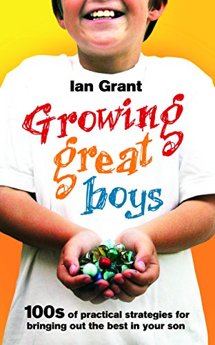 9780091923525: Growing Great Boys: 100s of practical strategies for bringing out the best in your son