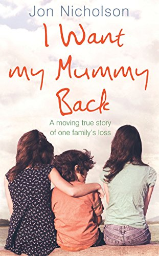 9780091923730: I Want My Mummy Back: A Moving True Story Of One Familys Loss