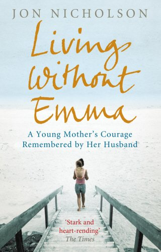 9780091923747: Living Without Emma: A Young Mother's Courage Remembered by Her Husband: A Moving True Story of One Family's Loss