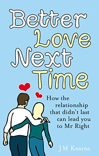 9780091923754: Better Love Next Time: How the Relationship That Didn't Last Can Lead You to MR Right