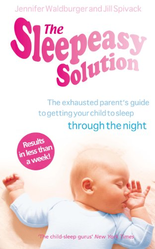9780091923778: The Sleepeasy Solution: The exhausted parent's guide to getting your child to sleep - from birth to 5
