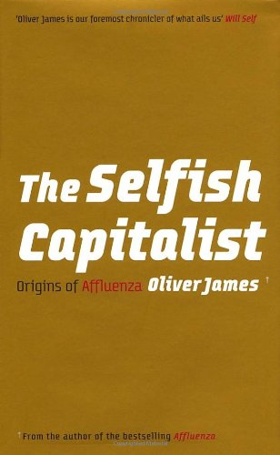 9780091923815: The Selfish Capitalist: Origins of Affluenza