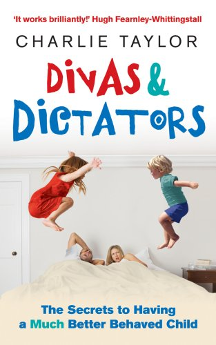 9780091923853: Divas & Dictators: The Secrets to Having a Much Better Behaved Child