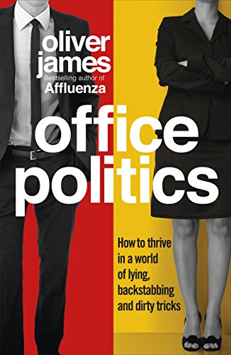 9780091923945: Office Politics: How to Thrive in a World of Lying, Backstabbing and Dirty Tricks