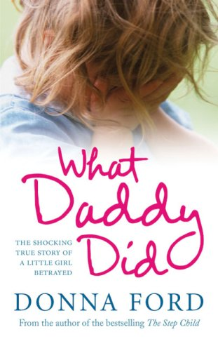 9780091924027: What Daddy Did: The shocking true story of a little girl betrayed