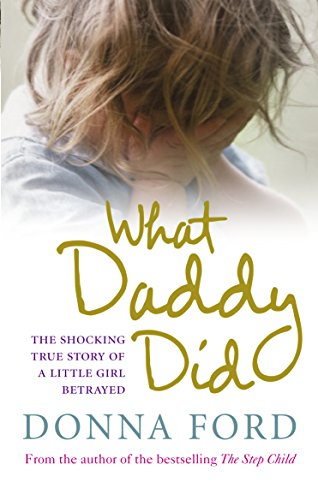 9780091924034: What Daddy Did: The shocking true story of a little girl betrayed