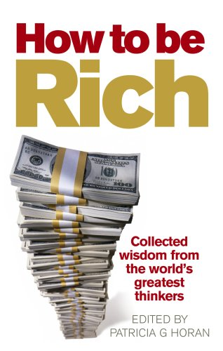 9780091924041: How to be Rich: Collected wisdom from the world's greatest thinkers
