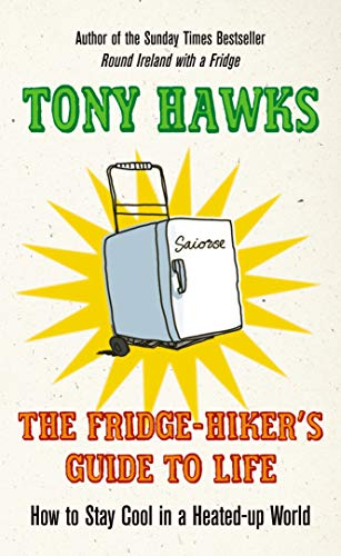 9780091924188: The Fridge-Hiker's Guide to Life: How to Stay Cool When You're Feeling the Heat