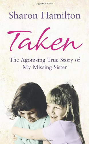 9780091924201: Taken: The Agonising True Story of My Missing Sister
