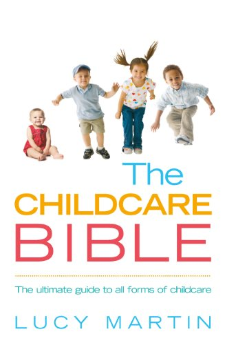 9780091924263: The Childcare Bible: The Ultimate Guide to All Forms of Childcare - Nannies, Maternity Nurses, Au Pairs, Nurseries, Childminders, Relatives and Babysitters