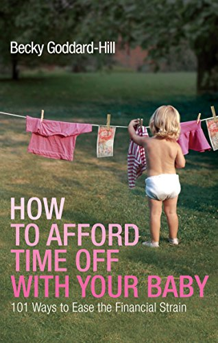 9780091924294: How to Afford Time Off with Your Baby: 101 Ways to Ease the Financial Strain