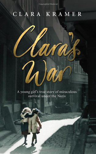 9780091924409: Clara's War: A Young Girl's True Story of Miraculous Survival Under the Nazis