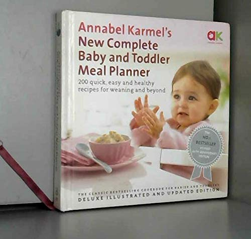9780091924850: Annabel Karmel's New Complete Baby and Toddler Meal Planner: 200 Quick, Easy and Healthy Recipes for Your Baby.
