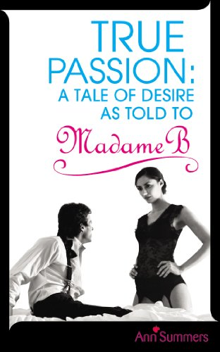 9780091924881: True Passion: A Tale of Desire as Told to Madame B