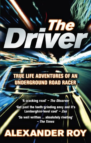 9780091924904: The Driver: True Life Adventures of an Underground Road Racer