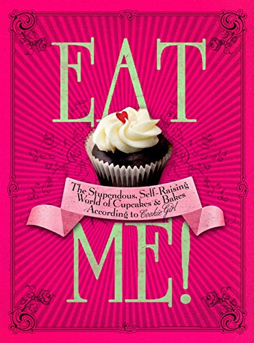 9780091925116: Eat Me!: The Stupendous, Self-Raising World of Cupcakes and Bakes According to Cookie Girl