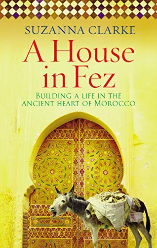 9780091925222: A House in Fez: Building a Life in the Ancient Heart of Morocco