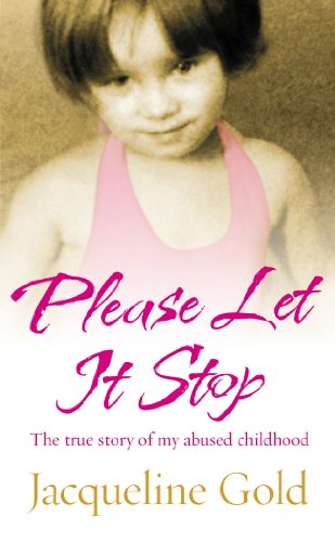 9780091925277: Please Let It Stop: The True Story of My Abused Childhood