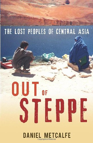 9780091925529: Out of Steppe: The Lost Peoples of Central Asia
